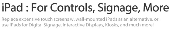 iPad Air : For Controls, Signage, & More - Replace expensive touch screens w. wall-mounted iPad Airs as an alternative, or,